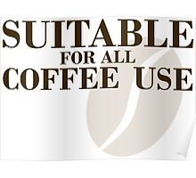Suitable for all coffee use Poster