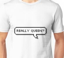 Really Queen? Unisex T-Shirt
