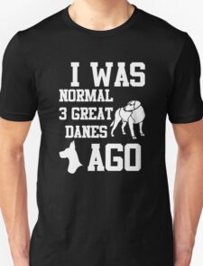 I Was Normal 3 Great Danes Ago T-Shirt