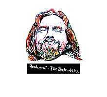 Yeah, well - The Dude abides. Photographic Print