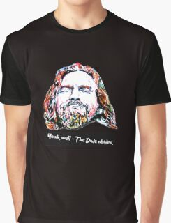 Yeah, well - The Dude abides. Graphic T-Shirt