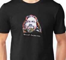 Yeah, well - The Dude abides. Unisex T-Shirt