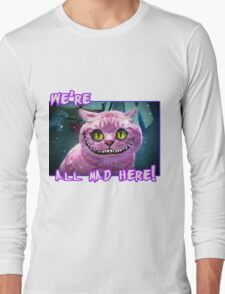 We're All Mad Here! Long Sleeve T-Shirt