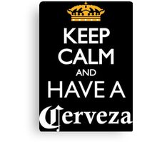 Keep calm and have a cerveza beer Canvas Print