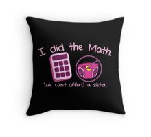 I did the Math, We can't afford a sister with calculator and diaper Throw Pillow