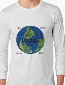 The World Turned Upside Down Long Sleeve T-Shirt