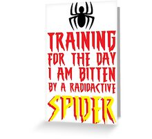 TRAINING FOR THE DAY I AM BITTEN BY A RADIOACTIVE SPIDER Greeting Card