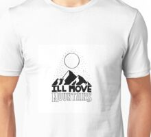 move mountains Unisex T-Shirt