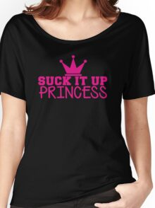 SUCK it up PRINCESS with royal crown Women's Relaxed Fit T-Shirt