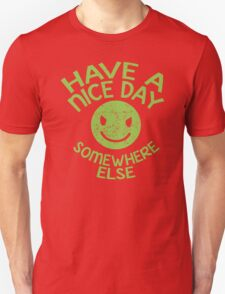 HAVE A NICE DAY - somewhere else T-Shirt