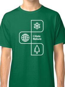 I Hate Nature Classic T-Shirt