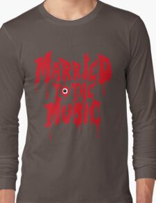 Married to the music Long Sleeve T-Shirt