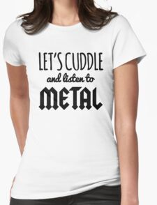 Let's Cuddle and Listen to Metal Womens Fitted T-Shirt