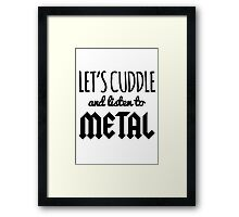 Let's Cuddle and Listen to Metal Framed Print
