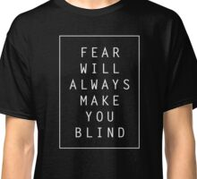 Fear Will Always Make You Blind Classic T-Shirt
