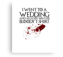 I went to a wedding and all I got was this bloody t-shirt - Game of Thrones Canvas Print