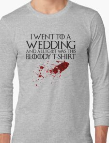 I went to a wedding and all I got was this bloody t-shirt - Game of Thrones Long Sleeve T-Shirt