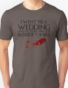 I went to a wedding and all I got was this bloody t-shirt - Game of Thrones T-Shirt