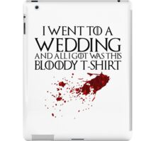 I went to a wedding and all I got was this bloody t-shirt - Game of Thrones iPad Case/Skin