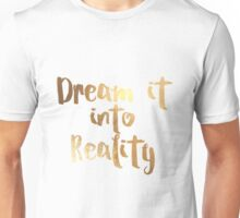 Dream it into Reality in faux gold Unisex T-Shirt