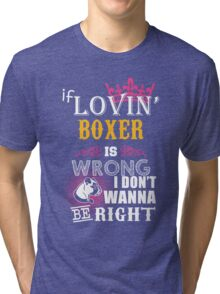 If loving boxer is wrong Tri-blend T-Shirt