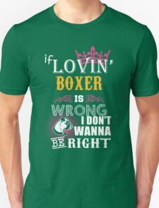 If loving boxer is wrong T-Shirt