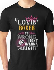 If loving boxer is wrong Unisex T-Shirt