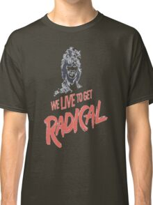 We Live To Get Radical Classic T-Shirt