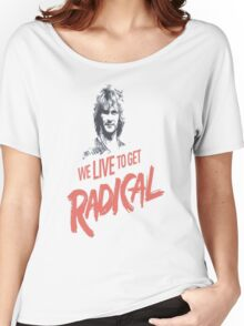 We Live To Get Radical Women's Relaxed Fit T-Shirt