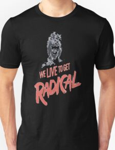 We Live To Get Radical T-Shirt