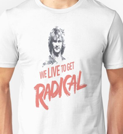 We Live To Get Radical Unisex T-Shirt