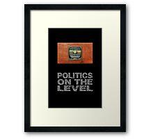 Politics on the level. Framed Print