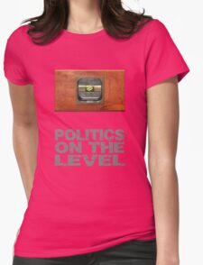 Politics on the level. Womens Fitted T-Shirt