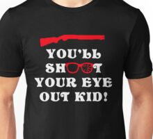 You'll Shoot Your Eye Out Kid Funny Unisex T-Shirt