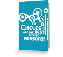 Circles are the best because REASONS Greeting Card