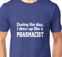 During the day, i dress up like a Pharmacist Unisex T-Shirt