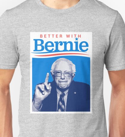 Better with Bernie Sanders Unisex T-Shirt
