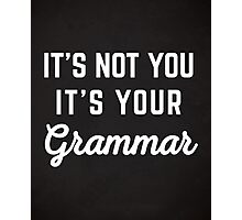 Not You Grammar Funny Quote Photographic Print