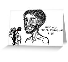 Have You Tried Plugging It In? Greeting Card