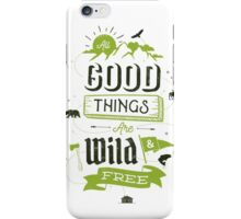 ALL GOOD THINGS ARE WILD AND FREE iPhone Case/Skin