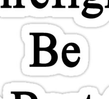Don't Just Be A Firefighter Be The Best One You Can Be  Sticker