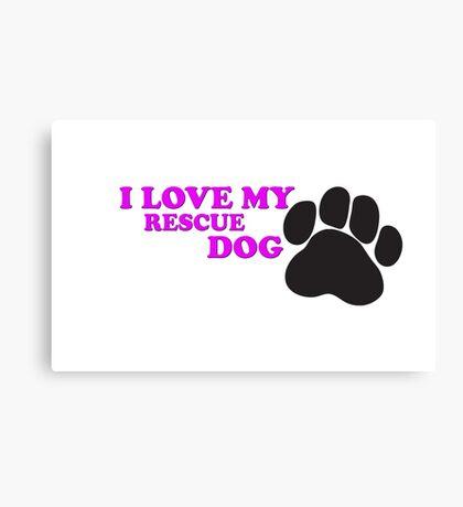 I Love My Rescue Dog Canvas Print