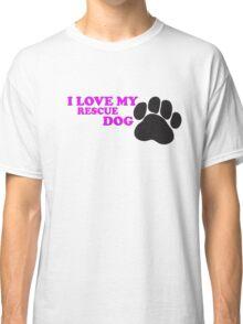 I Love My Rescue Dog Classic T-Shirt
