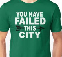 You Have Failed This City - The Green Arrow Unisex T-Shirt