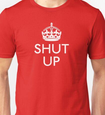 Keep Calm and SHUT UP Unisex T-Shirt