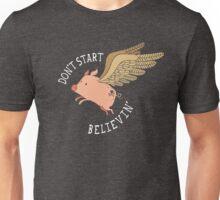 Don't Start Believin' Unisex T-Shirt