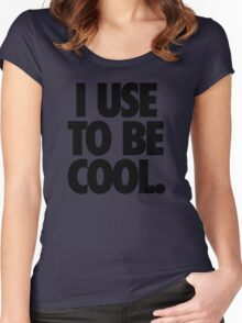 I USE TO BE COOL. Women's Fitted Scoop T-Shirt