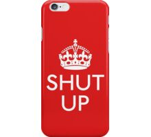 Keep Calm and SHUT UP iPhone Case/Skin