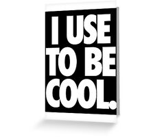 I USE TO BE COOL. - Alternate Greeting Card