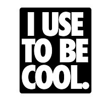 I USE TO BE COOL. - Alternate Photographic Print